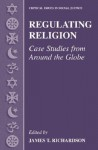 Regulating Religion: Case Studies from Around the Globe - James T. Richardson