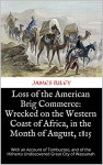 Loss of the American Brig Commerce: Wrecked on the Western Coast of Africa, in the Month of August, 1815: With an Account of Tombuctoo, and of the Hitherto Undiscovered Great City of Wassanah - JAMES RILEY