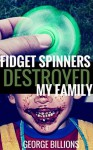 Fidget Spinners Destroyed My Family - George Billions