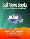 Sell More Books 30-Day Challenge Workbook: Your Book Marketing Guide to More Exposure and Sales - Shelley Hitz, Heather Hart