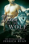 Taken By The Wolf: Part 2 - Jessica Ryan