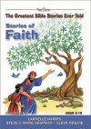 Stories of Faith: The Greatest Bible Stories Ever Told (The Word and Song Greatest Bible Stories Ever Told, 5) - Stephen Elkins, Tim O'Connor