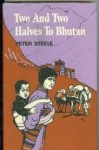 Two and Two Halves to Bhutan - Peter Steele