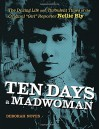 "Ten Days a Madwoman: The Daring Life and Turbulent Times of the Original ""Girl"" Reporter, Nellie Bly - Deborah Noyes"