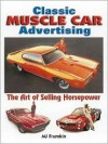 Classic Muscle Car Advertising: The Art of Selling Horsepower - Mitch Frumkin