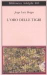 L'oro delle tigri - Jorge Luis Borges, Tommaso Scarano