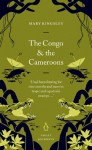The Congo and the Cameroons (Penguin Great Journeys) - Mary Kingsley