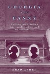 Cecelia and Fanny: The Remarkable Friendship Between an Escaped Slave and Her Former Mistress - Brad Asher
