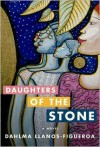 Daughters of the Stone - Dahlma Llanos-Figueroa