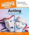 The Complete Idiot's Guide to Acting - Paul Baldwin, John Malone