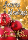 Seasons Readings (Holiday-Themed Stories) - Libby Fischer Hellmann, Sue Owen, Mary Pat Hyland, Valerie Maarten, Tania Tirraoro, Melissa A. Smith, Mel Comley, Cactus Rose