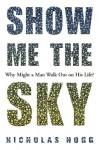 Show Me the Sky: A Novel - Nicholas Hogg
