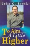 To Aim a Little Higher - John Brock