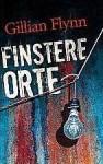 Finstere Orte - Gillian Flynn