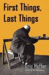First Things, Last Things - Eric Hoffer