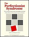 "The Perfectionist Syndrome: ""How to Stop Driving Yourself and Everybody Else Crazy"": A Plan of Action for Overcoming Compulsive Behavior - Eve Cappello"