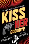 Kiss Her Goodbye: An Otto Penzler Book - Mickey Spillane, Max Allan Collins