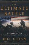 The Ultimate Battle: Okinawa 1945--The Last Epic Struggle of World War II - Bill Sloan