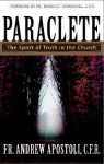 Paraclete: The Spirit of Truth in the Church - Andrew Apostoli, Benedict J. Groeschel