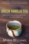 Green Vanilla Tea: One Family's Extraordinary Journey of Love, Hope, and Remembering - Marie Williams