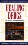 Healing Drugs: The History of Pharmacology - Margery Facklam, Howard Facklam