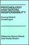 Psychology And Social Responsibility: Facing Global Challenges - Sylvia Staub, Paula Green