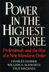Power in the Highest Degree: Professionals and the Rise of a New Mandarin Order - Charles Derber, William A. Schwartz, Yale Magrass