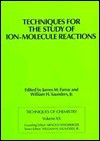 Techniques For The Study Of Ion Molecule Reactions - James M. Farrar, William H. Saunders