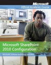 Exam 70-667: Microsoft Office Sharepoint 2010 Configuration - MOAC (Microsoft Official Academic Course