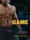 Skin Game (Skin #1) - Ava Gray