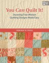 You Can Quilt It!: Stunning Free-Motion Quilting Designs Made Easy - That Patchwork Place