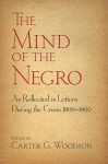 The Mind of the Negro As Reflected in Letters During the Crisis 1800-1860 - Carter G. Woodson, Bob Blaisdell