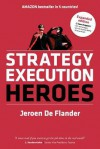 Strategy Execution Heroes: Business Strategy Implementation and Strategic Management Demystified (Expanded Edition) - Jeroen De Flander