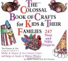 The Colossal Book Of Crafts For Kids And Their Families: 247 Neat And Nifty Projects - Phyllis Fiarotta, Noel Fiarotta