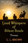 Loud Whispers of Silent Souls: Poems - C. L. Brown, Jason Cowell, Tanya Donigan