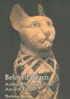 Beloved Beasts: Animal Mummies from Ancient Egypt - Salima Ikram, Zahi A. Hawass, Mamdouh Eldamaty