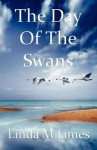The Day of the Swans - Linda M. James