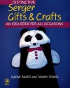 Distinctive Serger Gifts and Crafts: An Idea Book for All Occasions (Creative Machine Arts) - Naomi Baker, Tammy Young