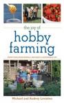 The Joy of Hobby Farming (The Joy of Series) - Michael Levatino, Audrey Levatino