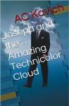 Joseph and the Amazing Technicolor Cloud - A.C. Kavich