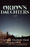 Orion's Daughters - Courtney Elizabeth Mauk