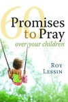 60 Promises to Pray Over Your Children: Pocket Inspirations - Roy Lessin