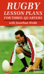 Rugby Lesson Plans For Three Quarters: With Jonathan Webb - Peter Johnson
