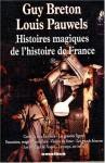 Histoires magiques de l'histoire de France, tome 1 - Guy Breton, Louis Pauwels