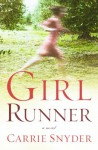 Girl Runner: A Novel - Carrie Snyder