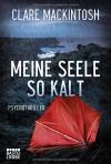Meine Seele so kalt: Psychothriller (Allgemeine Reihe. Bastei Lübbe Taschenbücher) - Clare Mackintosh, Rainer Schumacher