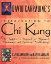 David Carradine's Introduction to Chi Kung: The Beginner's Program For Physical, Emotional, And Spiritual Well-Being - David Carradine, David Nakahara