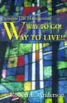 Way to Go! Way to Live!: Christian Life Management - Robert L. Anderson