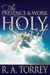 The Presence & Work of the Holy Spirit - R.A. Torrey
