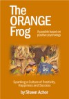 The Orange Frog : How One Spark Change An Island - Shawn Achor